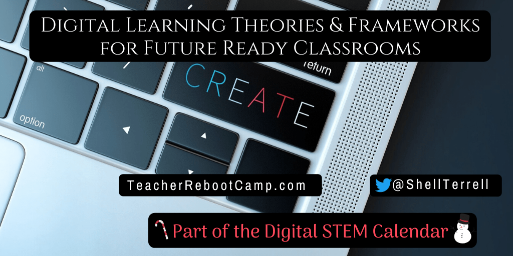 Digital Learning Theories and Frameworks For Future Ready Classrooms – Teacher Reboot Camp