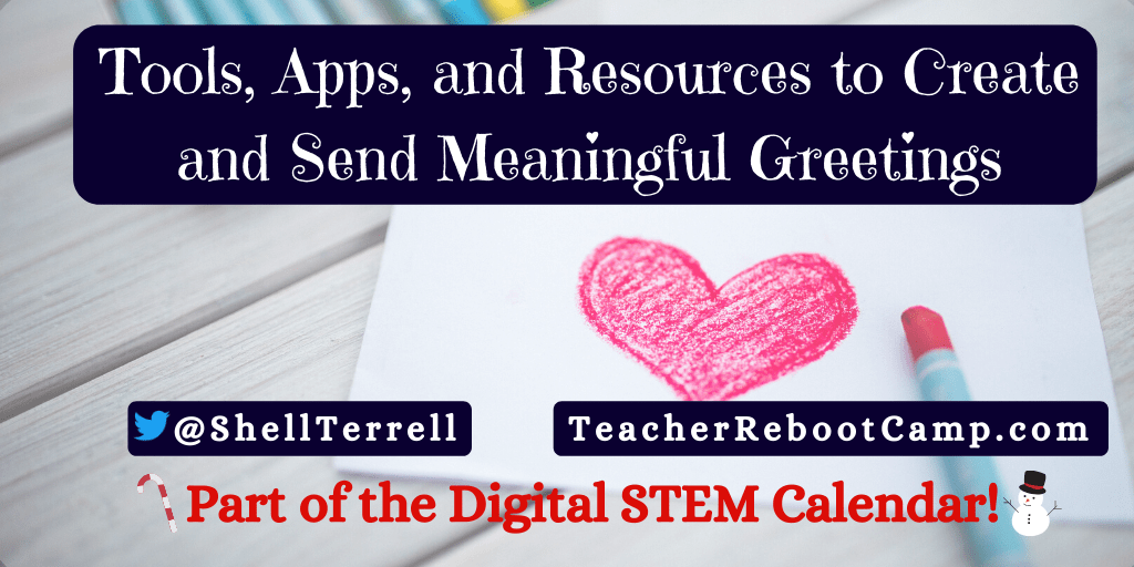 Tools, Apps, and Resources to Create and Send Meaningful Greetings – Teacher Reboot Camp